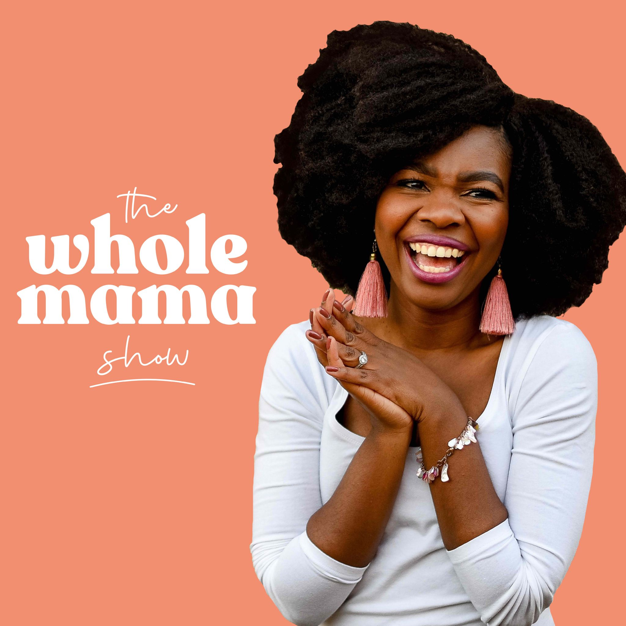 podcast cover for The Whole Mama Show